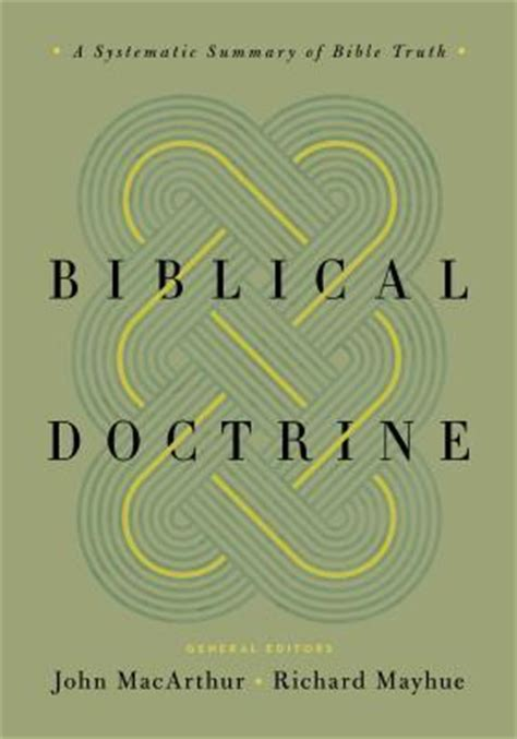biblical doctrine a systematic 1433545918 biblical doctrine a systematic summary of bible truth by john f macarthur jr reviews