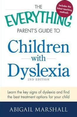 dyslexia guide to recognizing and overcoming dyslexia books everything parent s guide to children with dyslexia