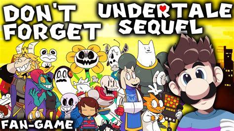 undertale fan made games fan made undertale sequel don t forget unofficial