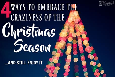4 ways to enjoy the holidays while still 4 ways to embrace the craziness of the season and still enjoy it the purposeful
