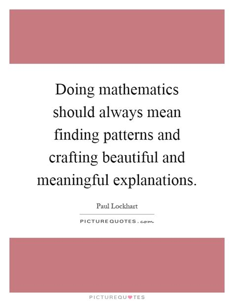math pattern quotes doing mathematics should always mean finding patterns and