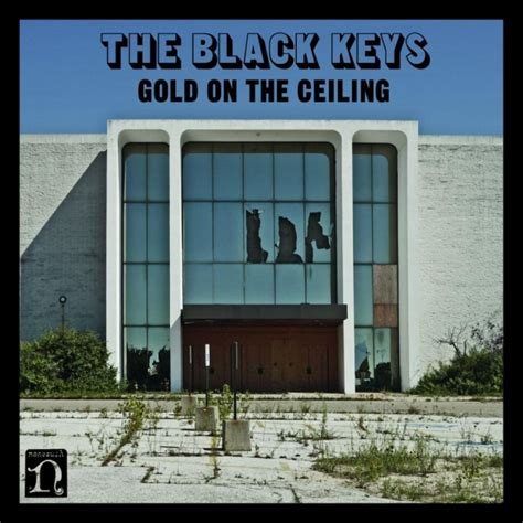 Gold In The Ceiling Lyrics by The Black Quot Gold On The Ceiling Quot The Song Of The Week For 3 12 2012 Trajectory