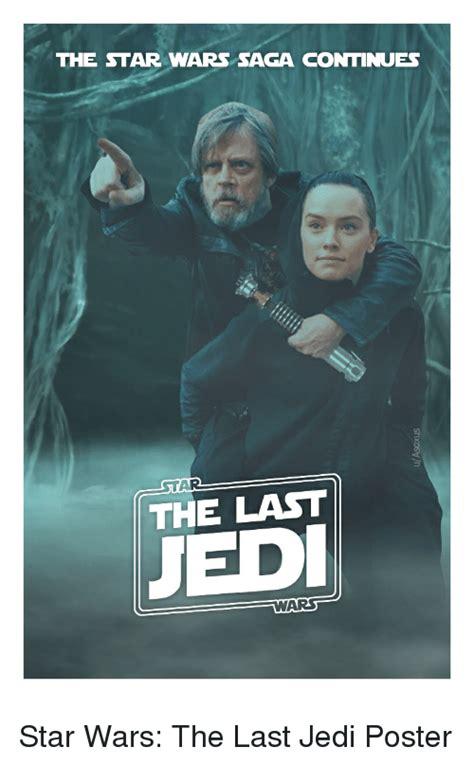 The Last Jedi Memes - the star wars saga continues star the last uedi star wars the last jedi poster funny meme on