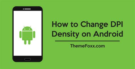 how to change android theme how to change dpi density on android themefoxx