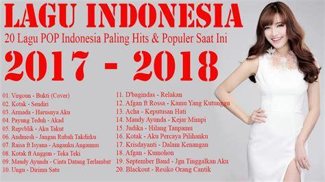 lagu indonesia terbaru 2017 22 hits terbaik lagu indonesia terbaru 2017 2018 20 hits lagu pop yang
