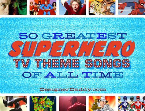 theme songs superhero the 50 greatest superhero tv theme songs of all time 41