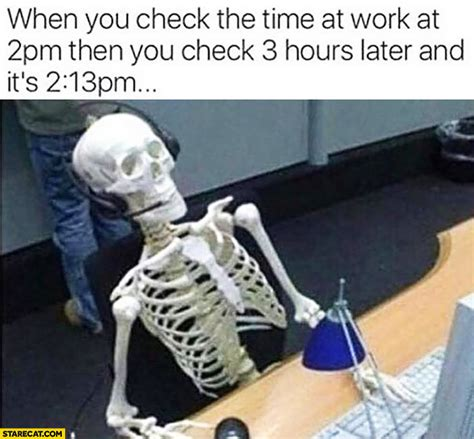 Skeleton Computer Meme - when you check the time at work at 2 pm then you check 3
