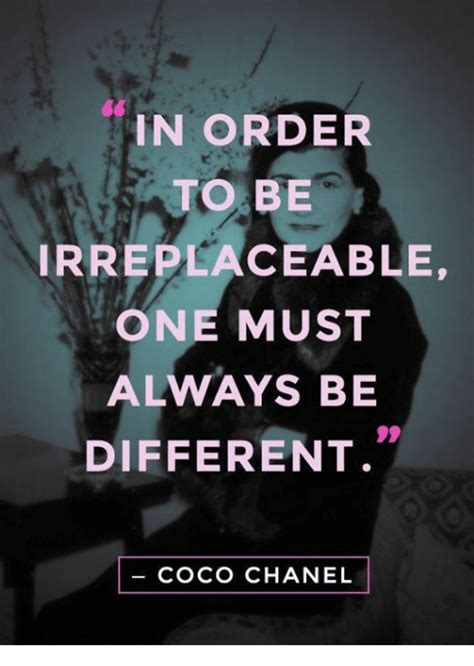 Coco Chanel Meme - in order to be irreplaceable one must always be different