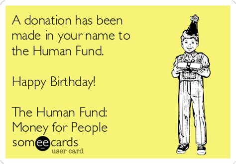 A Donation Has Been Made In Your Name To The Human Fund Happy Birthday The Human Fund Money A Donation Has Been Made In Your Name Template
