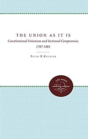 sectional compromise com the union as it is constitutional unionism