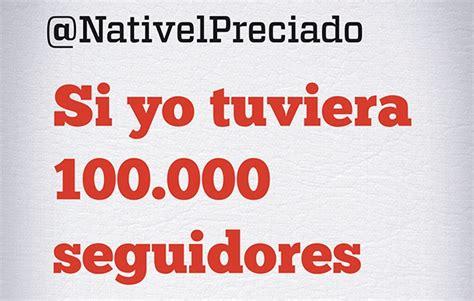 nativel preciado una twittera confesa en su nuevo libro si yo tuviera 100 000 seguidores