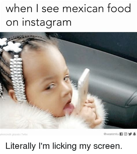 Licking Meme - when i see mexican food on instagram photocredit