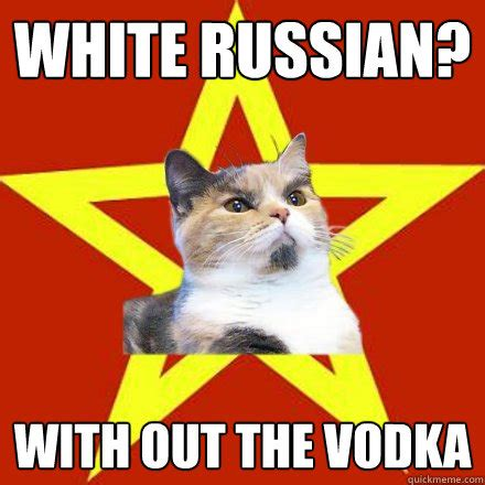 White Russian Meme - white russian with out the vodka cat meme cat planet