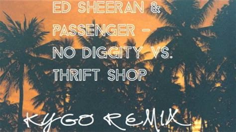 free mp3 download ed sheeran no diggity ed sheeran passenger no diggity vs thrift shop kygo