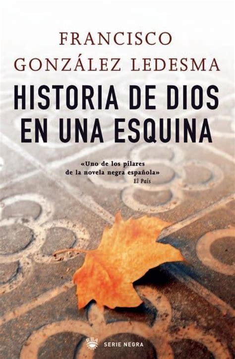 una historia de dios historia de dios en una esquina gonz 193 lez ledesma francisco sinopsis del libro rese 241 as