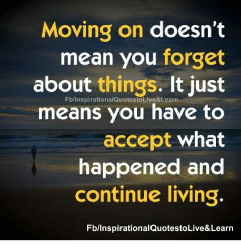 Moving On Meme - moving on doesn t mean you forget about things it just ive