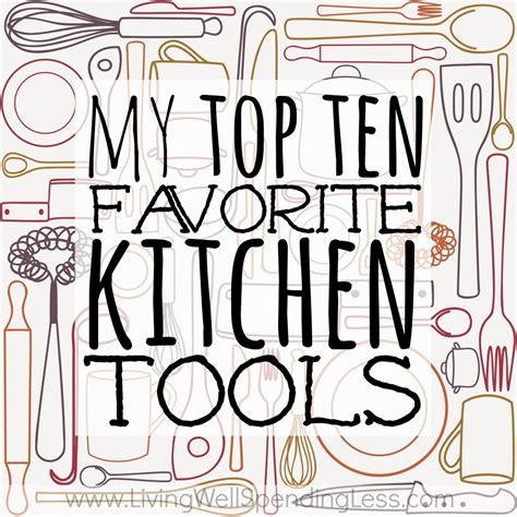my top 20 must have kitchen tools kitchens apartments and essentials my top 10 favorite kitchen tools living well spending less 174