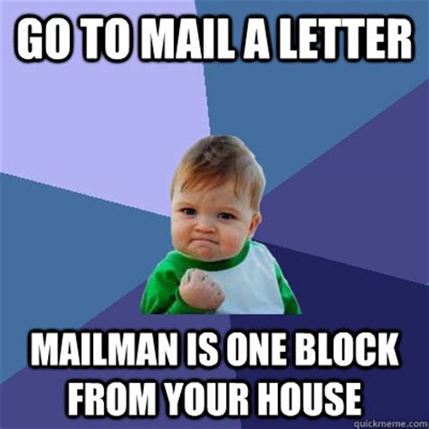 Mail Meme - go to mail a letter mailman is one block from your house success kid quickmeme