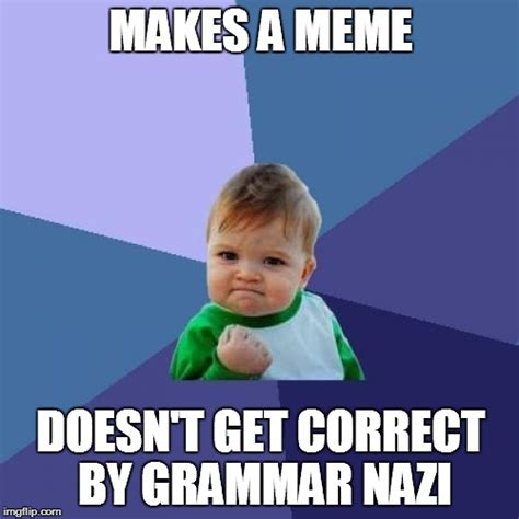 Correct Grammar Meme - success kid meme imgflip