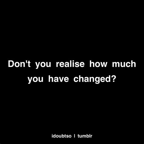 You Have Changed Quotes | i have changed quotes
