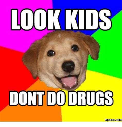 Don T Do Drugs Meme - 25 best memes about dont do drugs meme dont do drugs memes
