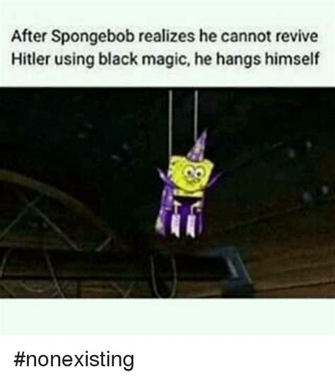 Dank Hitler Memes - after spongebob realizes he cannot revive hitler using black magic he hangs himself nonexisting