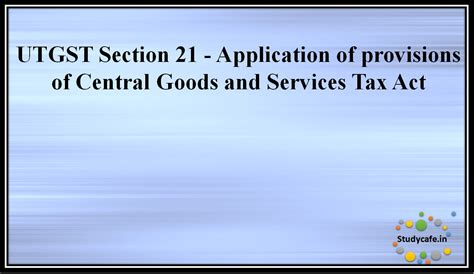 section 21 of the companies act utgst section 21 application of provisions of central