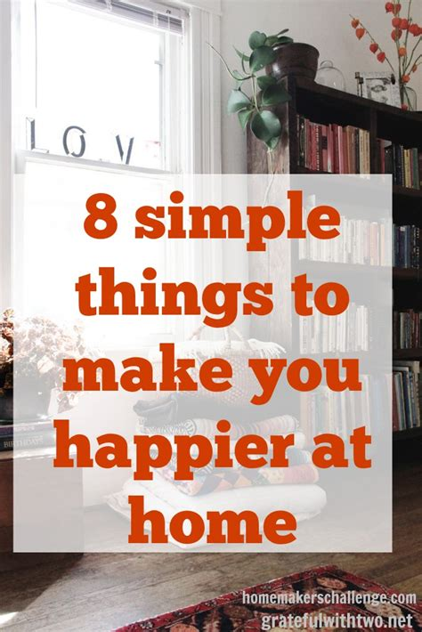 8 Simple Things Want 8 simple things to make you happier at home