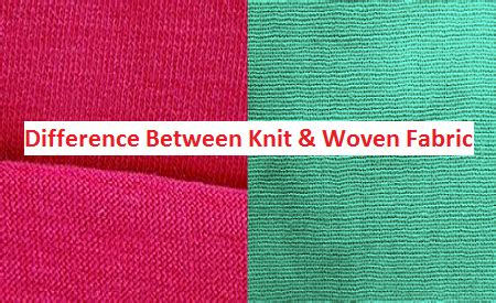 weaving and knitting difference 15 key difference between knit and woven fabric textile