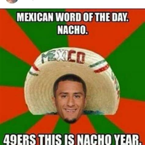 Kapernick Meme - 22 meme internet kaepernick 49ershaters nfl mexican word of the day nacho 49ers this is