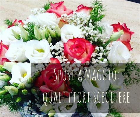 fiori per fiori per matrimonio a maggio quali scegliere per il tuo