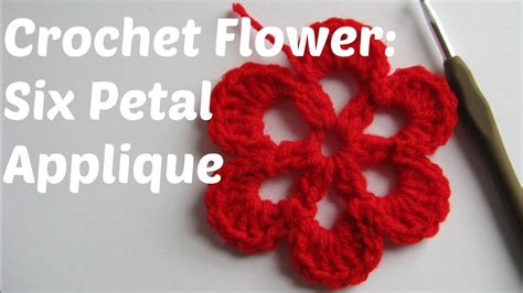 youtube tutorial crochet crochet flower tutorial six petal applique beginner