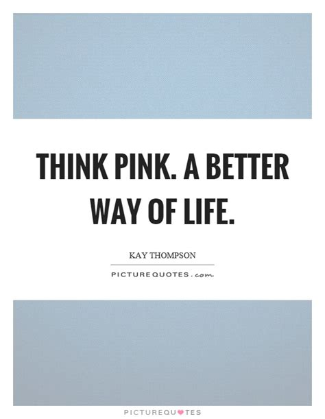 better way of living think pink a better way of picture quotes