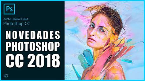 tutorial photoshop cc 2018 novedades photoshop cc 2018 youtube