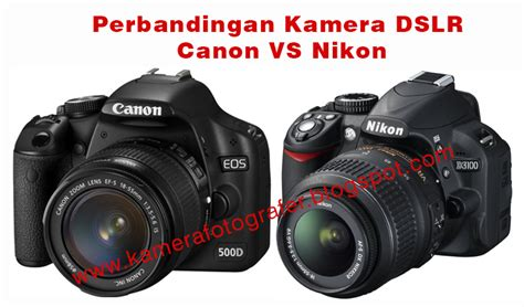 Kamera Canon Nikon perbandingan kamera dslr canon dan nikon tips dan trick
