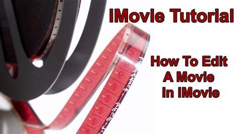tutorial edit video di imovie imovie tutorial how to edit a movie in imovie youtube