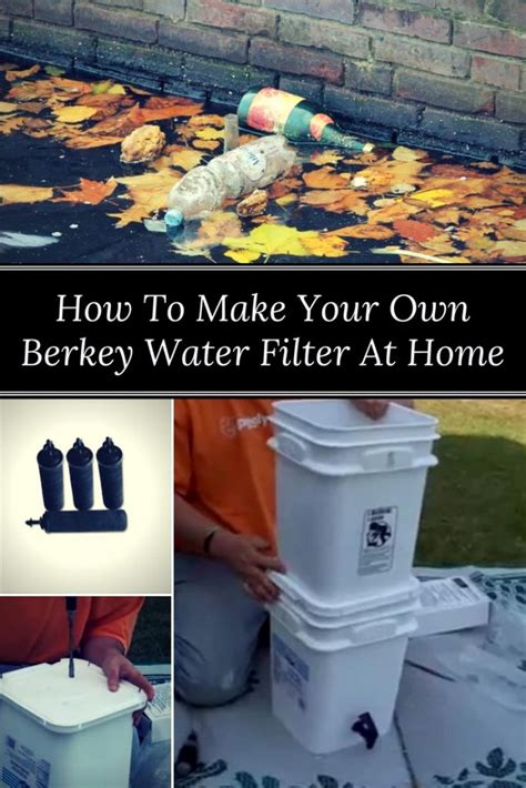 how to make your own berkey water filter at home home