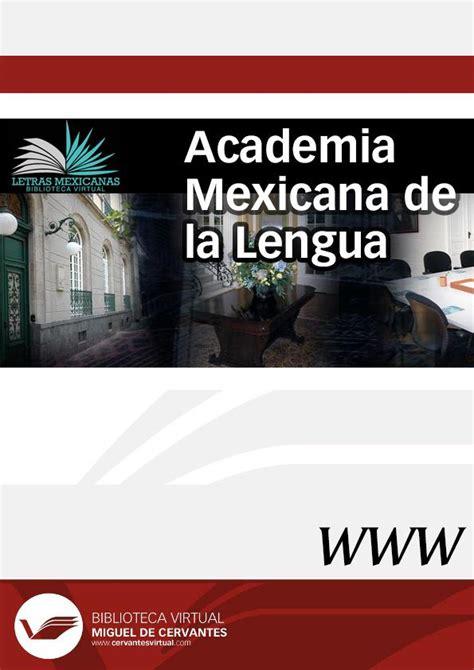 academia mexicana de la lengua academia mexicana de la lengua direcci 243 n vicente
