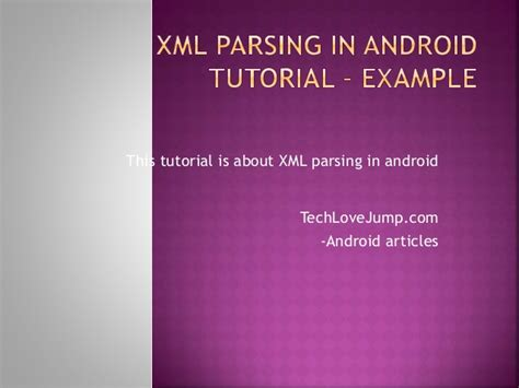 tutorial about xml xml parsing in android