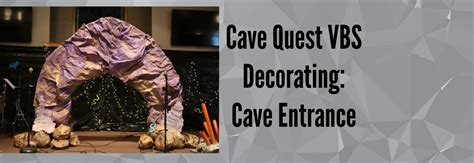Decorating Ideas For Cave Quest Vbs Cave Quest Vbs Decorating Cave Entrance Borrowed