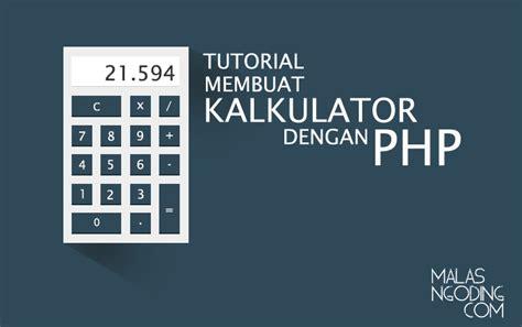 membuat web dengan php designer membuat kalkulator sederhana dengan php malas ngoding