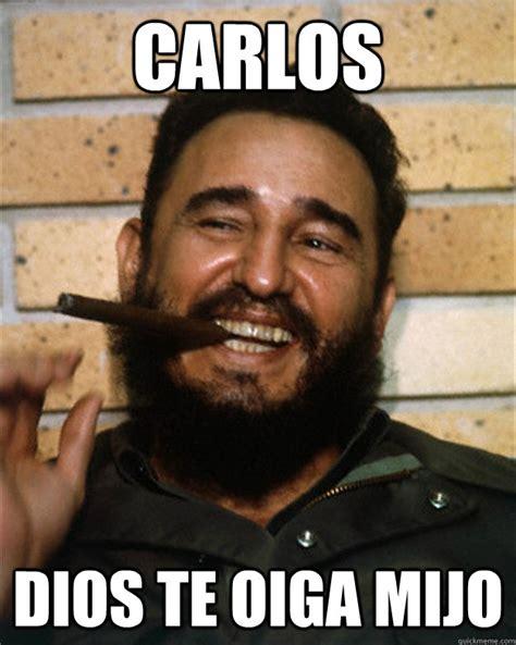 Carlos Meme - carlos dios te oiga mijo fidel castro doesnt like pipa