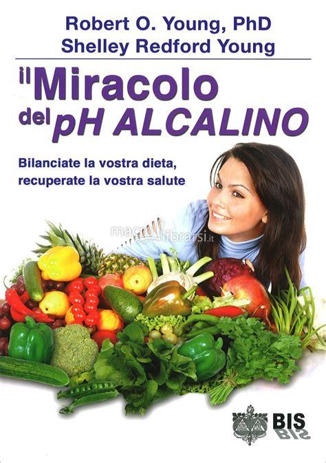 alimenti con ph alcalino il miracolo ph alcalino robert o shelley
