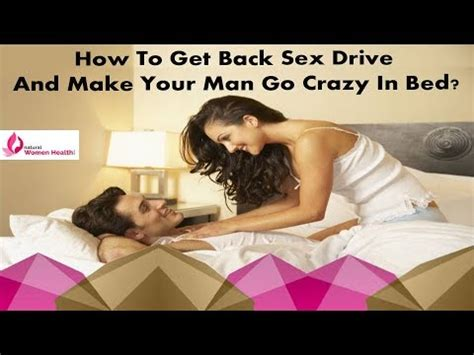 drive him crazy in bed how to get back sex drive and make your man go crazy in