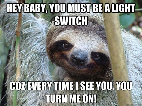 Turn On Memes - hey baby you must be a light switch coz every time i see