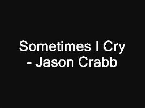 sometimes i cry sometimes i cry jason crabb youtube