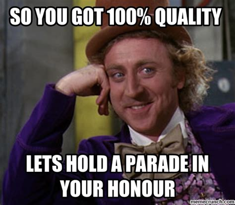 Quality Memes - so you got 100 quality