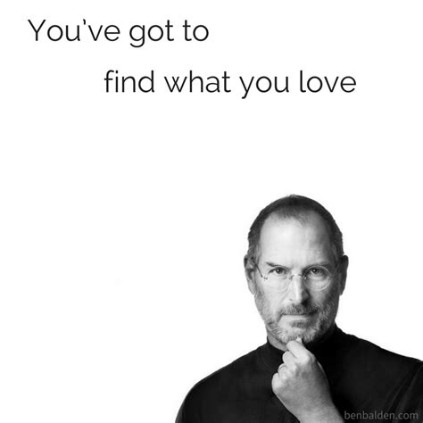 youve got to find what you love jobs says stanford news steve jobs find what you love ben balden