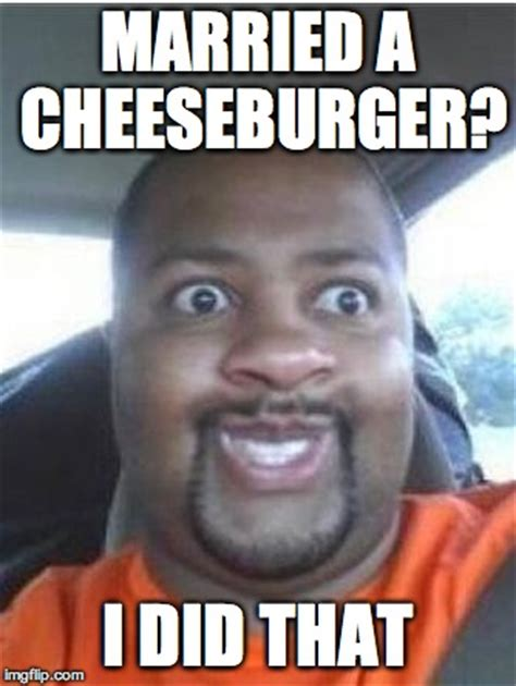 Cheeseburger Meme - i did this imgflip