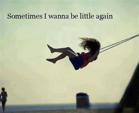 i want to swing sometimes i wanna be little again pictures photos and